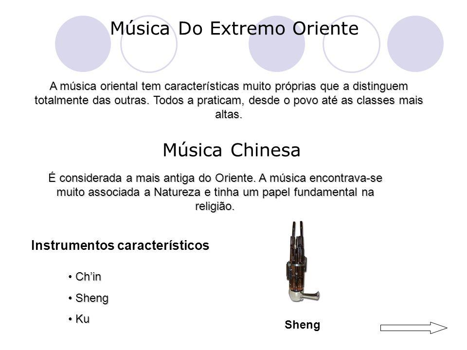 Música Do Extremo Oriente A música oriental tem características muito próprias que a distinguem totalmente das outras.
