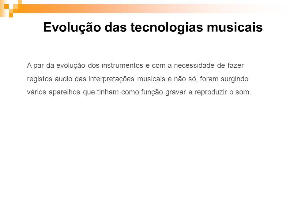 A par da evolução dos instrumentos e com a necessidade de fazer registos áudio das interpretações musicais e não só, foram surgindo vários aparelhos q