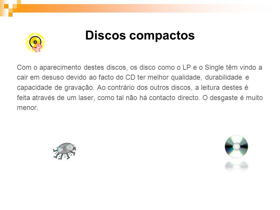 Discos compactos Com o aparecimento destes discos, os disco como o LP e o Single têm vindo a cair em desuso devido ao facto do CD ter melhor qualidade