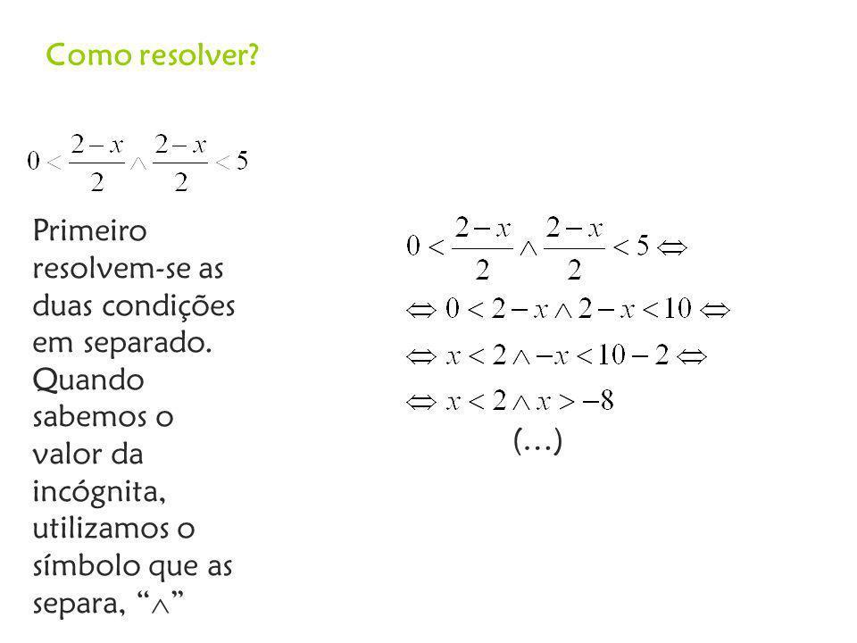 Como resolver.(…) Primeiro resolvem-se as duas condições em separado.