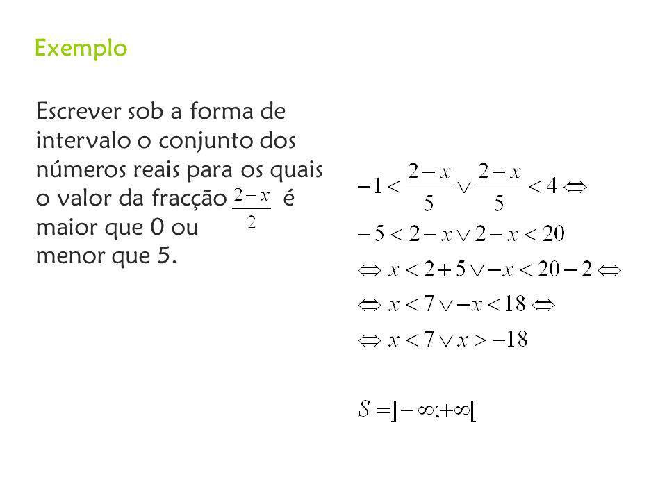 Escrever sob a forma de intervalo o conjunto dos números reais para os quais o valor da fracção é maior que 0 ou menor que 5.