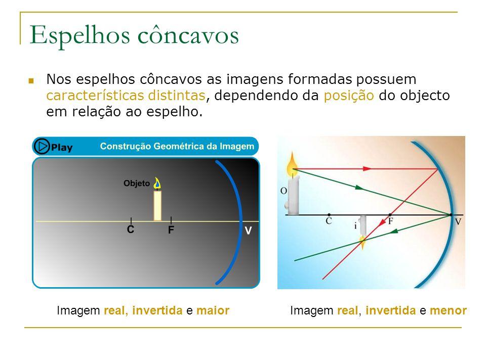 Espelhos côncavos Nos espelhos côncavos as imagens formadas possuem características distintas, dependendo da posição do objecto em relação ao espelho.