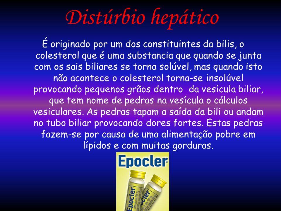 Distúrbio hepático É originado por um dos constituintes da bilis, o colesterol que é uma substancia que quando se junta com os sais biliares se torna