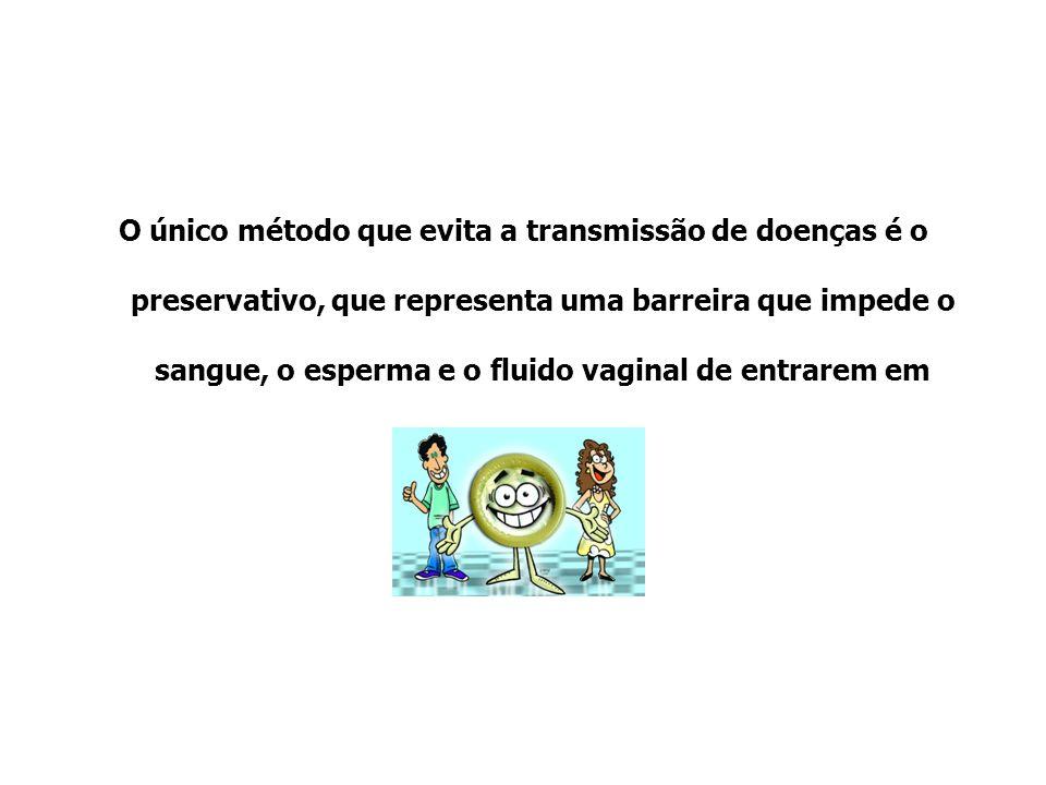 O único método que evita a transmissão de doenças é o preservativo, que representa uma barreira que impede o sangue, o esperma e o fluido vaginal de e