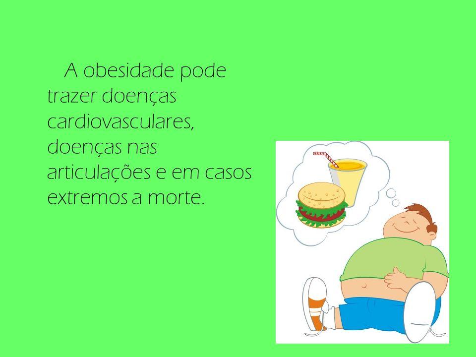 A obesidade pode trazer doenças cardiovasculares, doenças nas articulações e em casos extremos a morte.