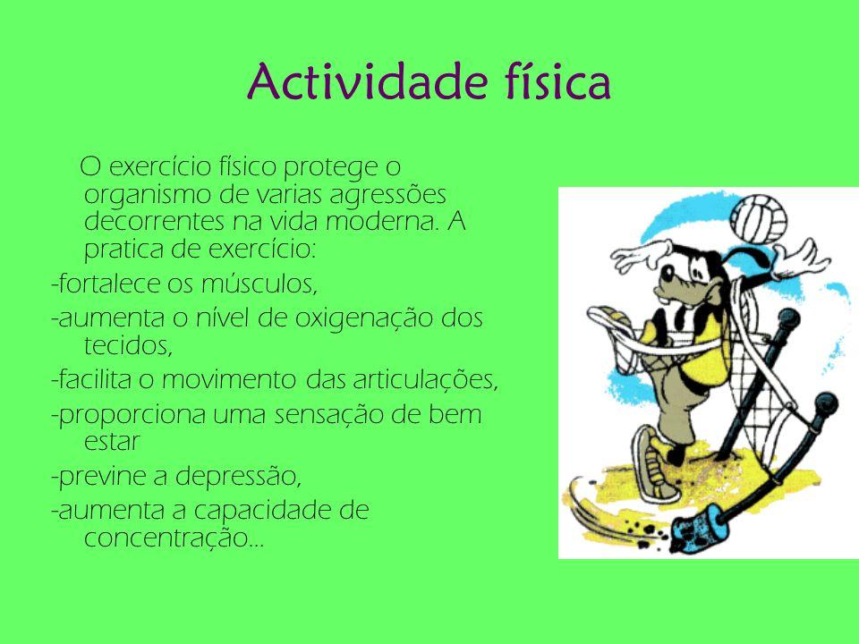 Actividade física O exercício físico protege o organismo de varias agressões decorrentes na vida moderna. A pratica de exercício: -fortalece os múscul