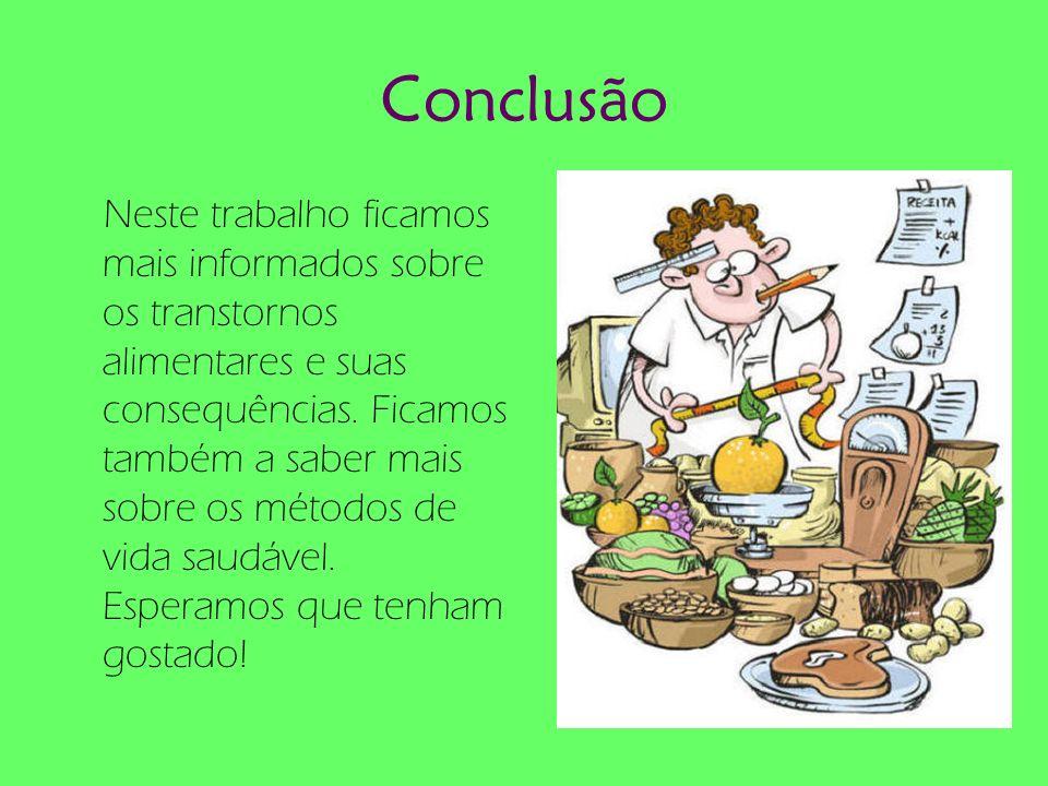 Conclusão Neste trabalho ficamos mais informados sobre os transtornos alimentares e suas consequências. Ficamos também a saber mais sobre os métodos d