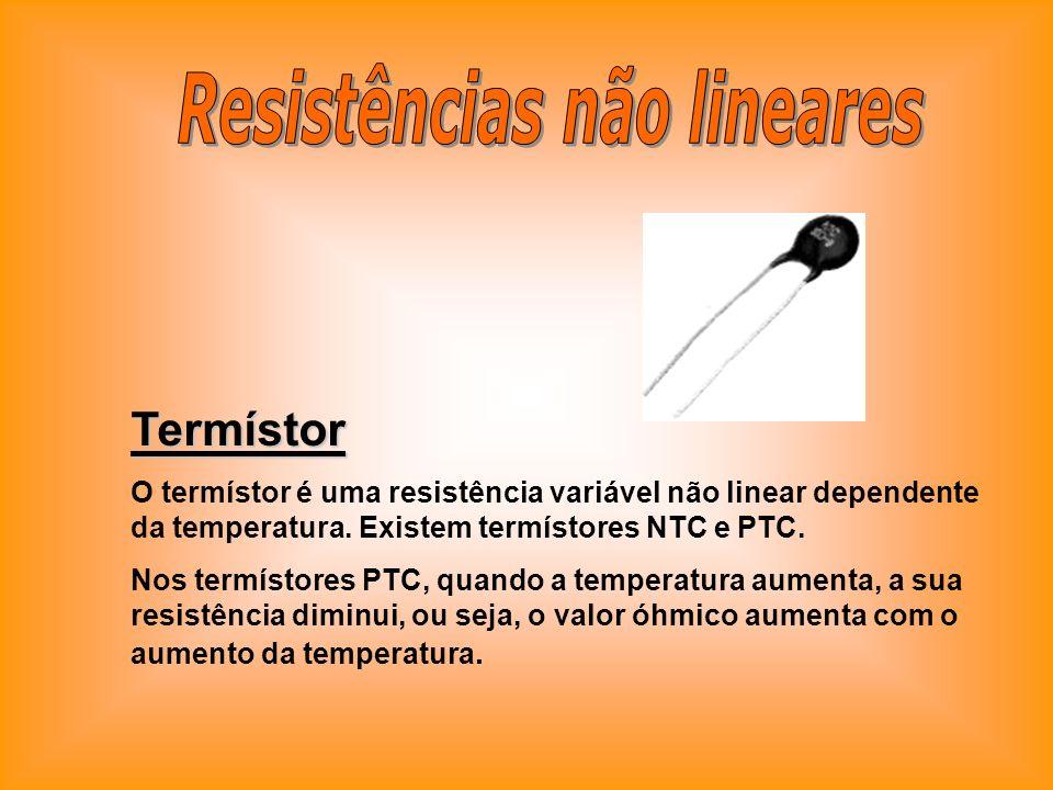 Termístor O termístor é uma resistência variável não linear dependente da temperatura. Existem termístores NTC e PTC. Nos termístores PTC, quando a te