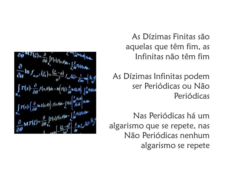As Dízimas Finitas são aquelas que têm fim, as Infinitas não têm fim As Dízimas Infinitas podem ser Periódicas ou Não Periódicas Nas Periódicas há um