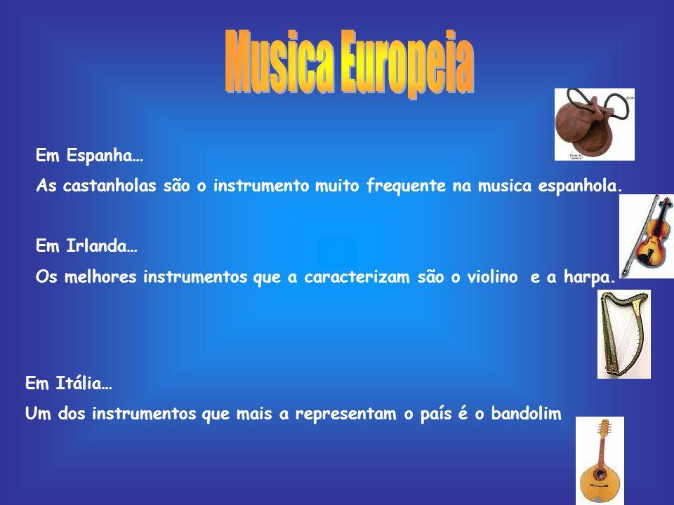 Em Espanha… As castanholas são o instrumento muito frequente na musica espanhola. Em Irlanda… Os melhores instrumentos que a caracterizam são o violin