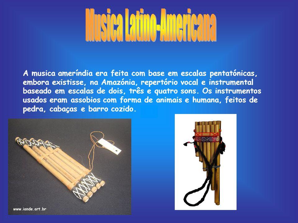 A musica ameríndia era feita com base em escalas pentatónicas, embora existisse, na Amazónia, repertório vocal e instrumental baseado em escalas de do