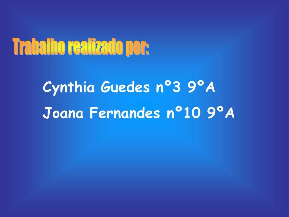 Cynthia Guedes nº3 9ºA Joana Fernandes nº10 9ºA