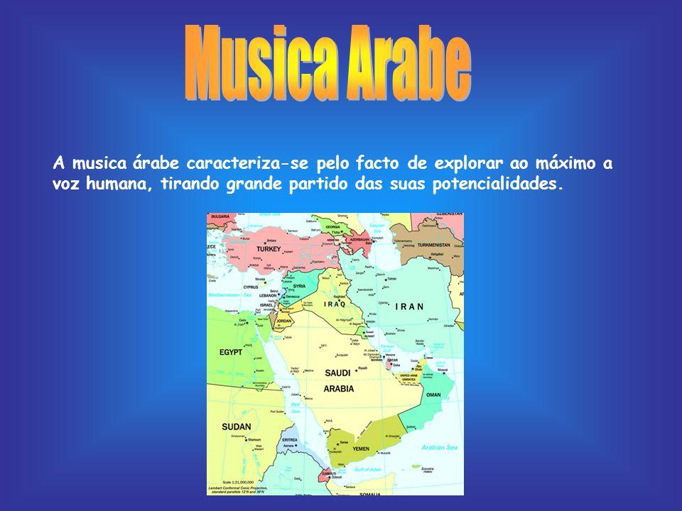 A musica árabe caracteriza-se pelo facto de explorar ao máximo a voz humana, tirando grande partido das suas potencialidades.