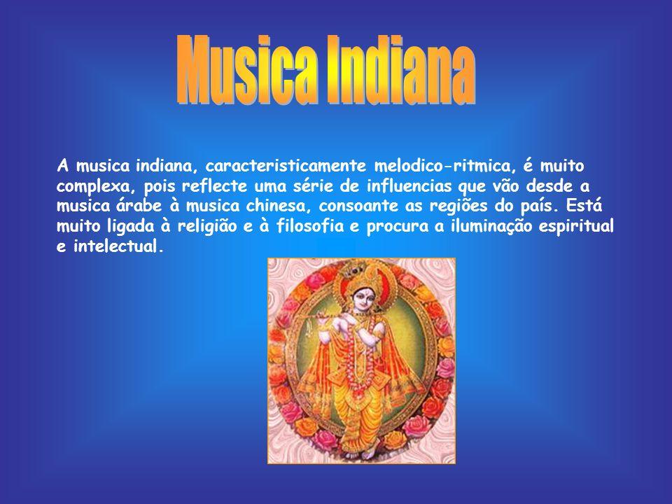 A musica indiana, caracteristicamente melodico-ritmica, é muito complexa, pois reflecte uma série de influencias que vão desde a musica árabe à musica