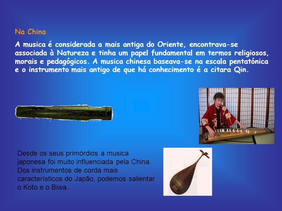 Na China A musica é considerada a mais antiga do Oriente, encontrava-se associada à Natureza e tinha um papel fundamental em termos religiosos, morais
