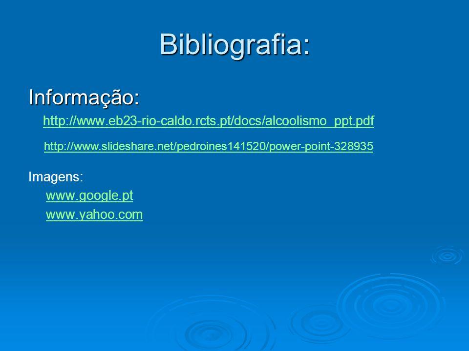 Bibliografia: Informação: http://www.eb23-rio-caldo.rcts.pt/docs/alcoolismo_ppt.pdf Imagens: www.google.pt www.yahoo.com http://www.slideshare.net/ped