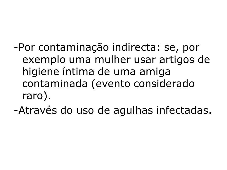 -Por contaminação indirecta: se, por exemplo uma mulher usar artigos de higiene íntima de uma amiga contaminada (evento considerado raro). -Através do