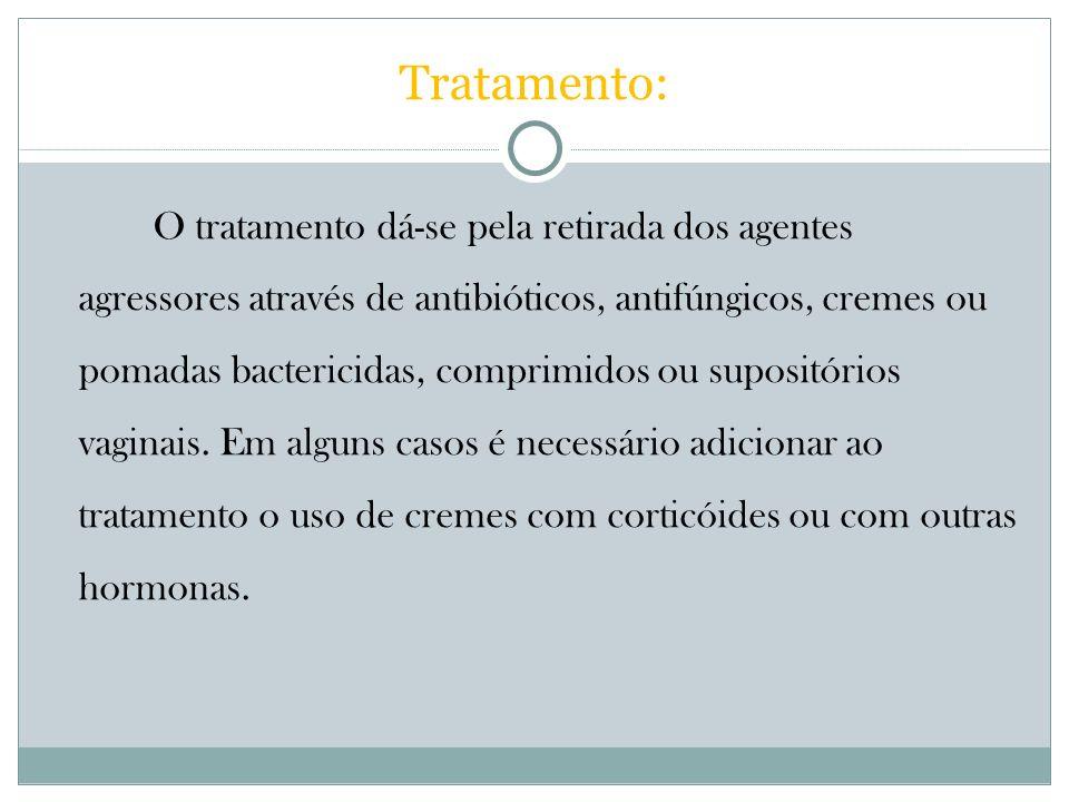 Tratamento: O tratamento dá-se pela retirada dos agentes agressores através de antibióticos, antifúngicos, cremes ou pomadas bactericidas, comprimidos