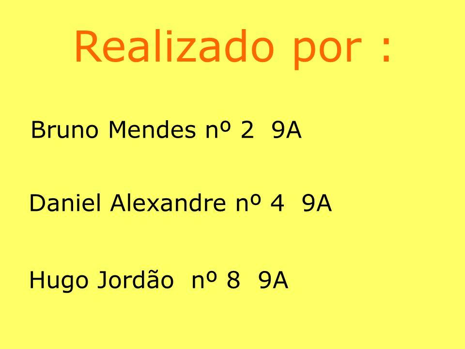 Realizado por : Bruno Mendes nº 2 9A Daniel Alexandre nº 4 9A Hugo Jordão nº 8 9A