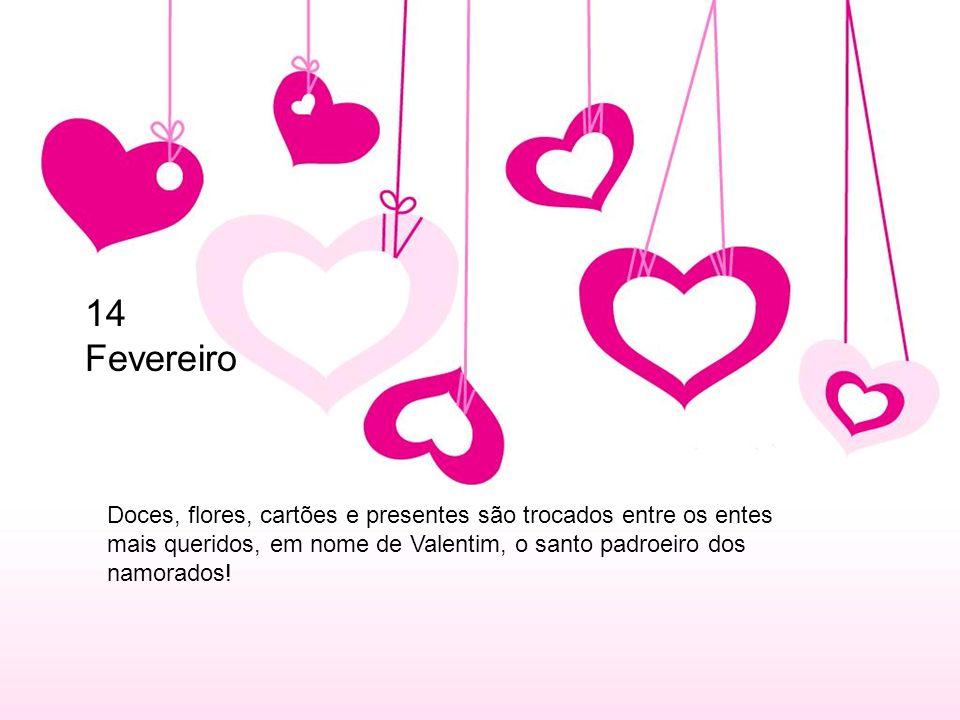 Doces, flores, cartões e presentes são trocados entre os entes mais queridos, em nome de Valentim, o santo padroeiro dos namorados! 14 Fevereiro