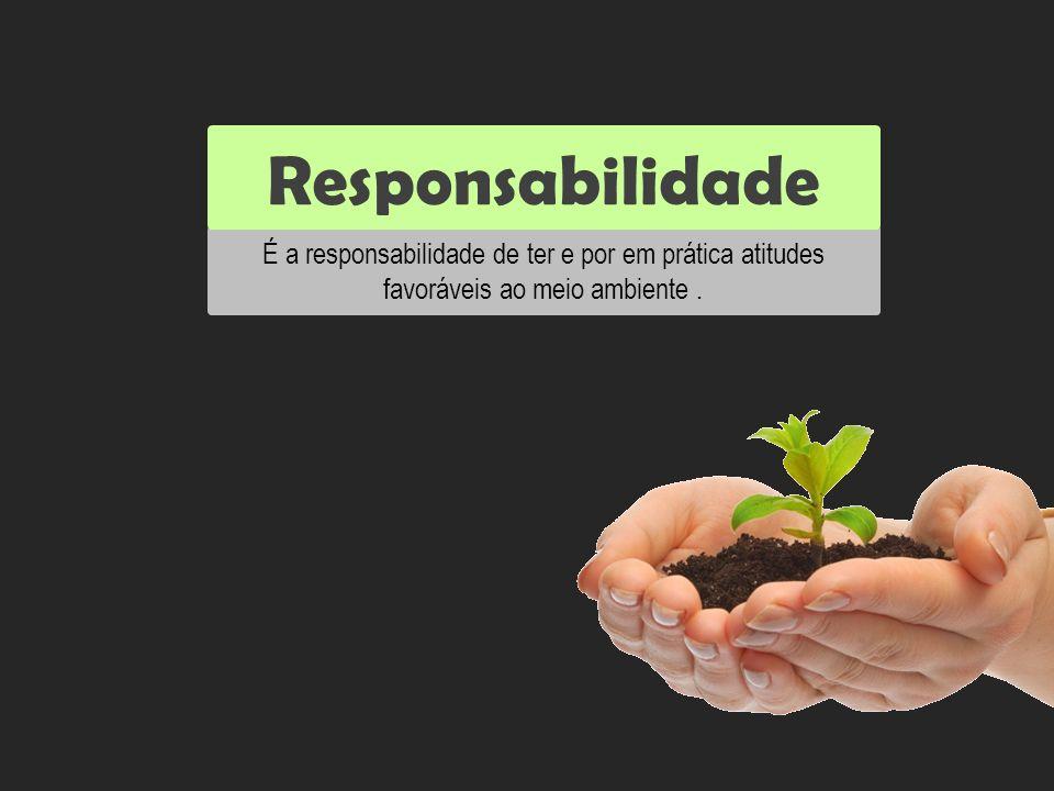 É a responsabilidade de ter e por em prática atitudes favoráveis ao meio ambiente. Responsabilidade Reutilizar