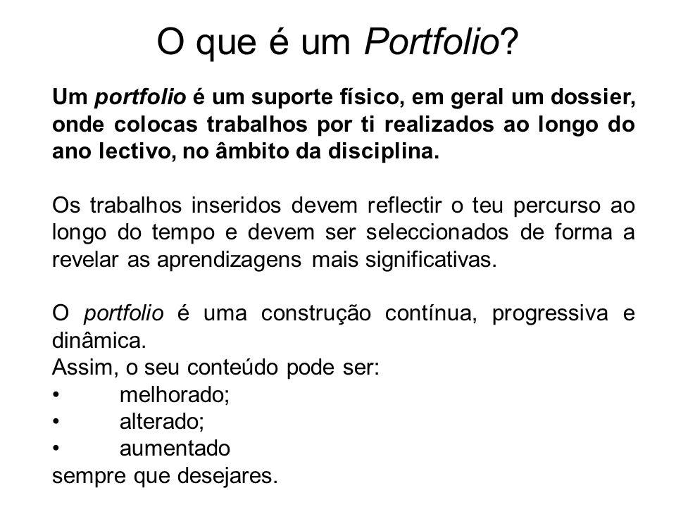 O que é um Portfolio? Um portfolio é um suporte físico, em geral um dossier, onde colocas trabalhos por ti realizados ao longo do ano lectivo, no âmbi