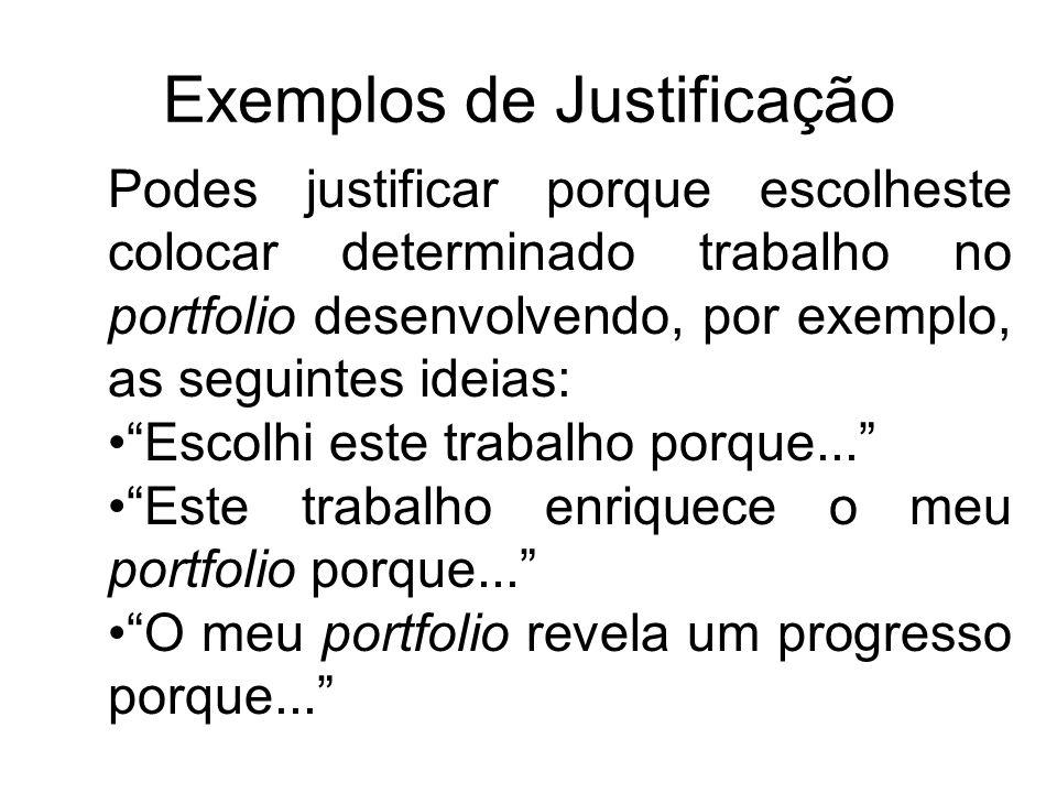 Exemplos de Justificação Podes justificar porque escolheste colocar determinado trabalho no portfolio desenvolvendo, por exemplo, as seguintes ideias:
