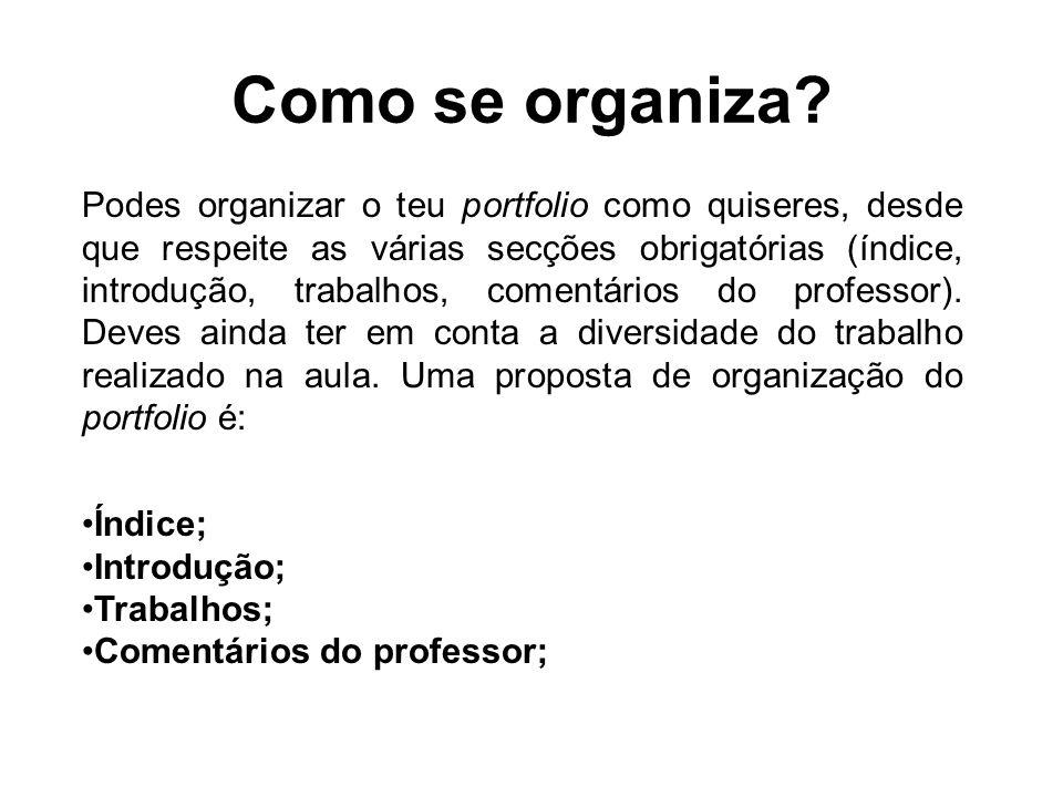 Como se organiza? Podes organizar o teu portfolio como quiseres, desde que respeite as várias secções obrigatórias (índice, introdução, trabalhos, com