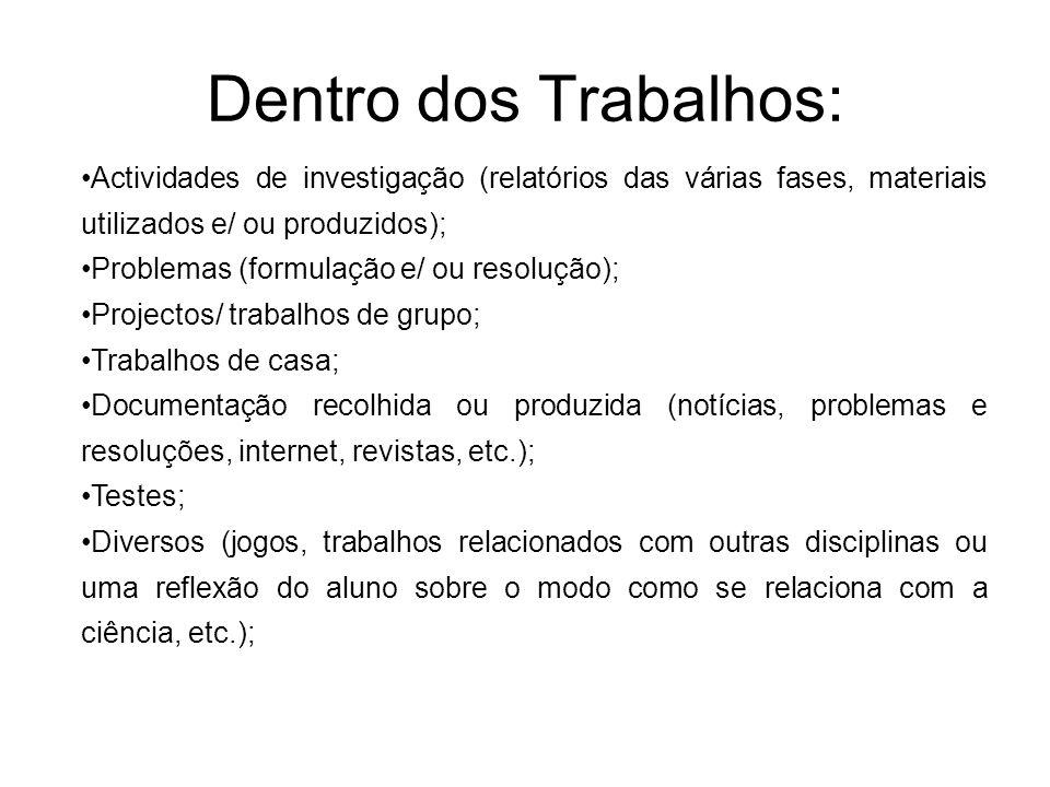 Dentro dos Trabalhos: Actividades de investigação (relatórios das várias fases, materiais utilizados e/ ou produzidos); Problemas (formulação e/ ou re