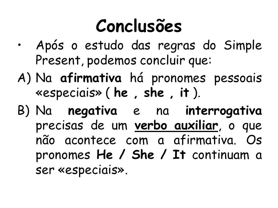 Conclusões Após o estudo das regras do Simple Present, podemos concluir que: A)Na afirmativa há pronomes pessoais «especiais» ( he, she, it ). B)Na ne