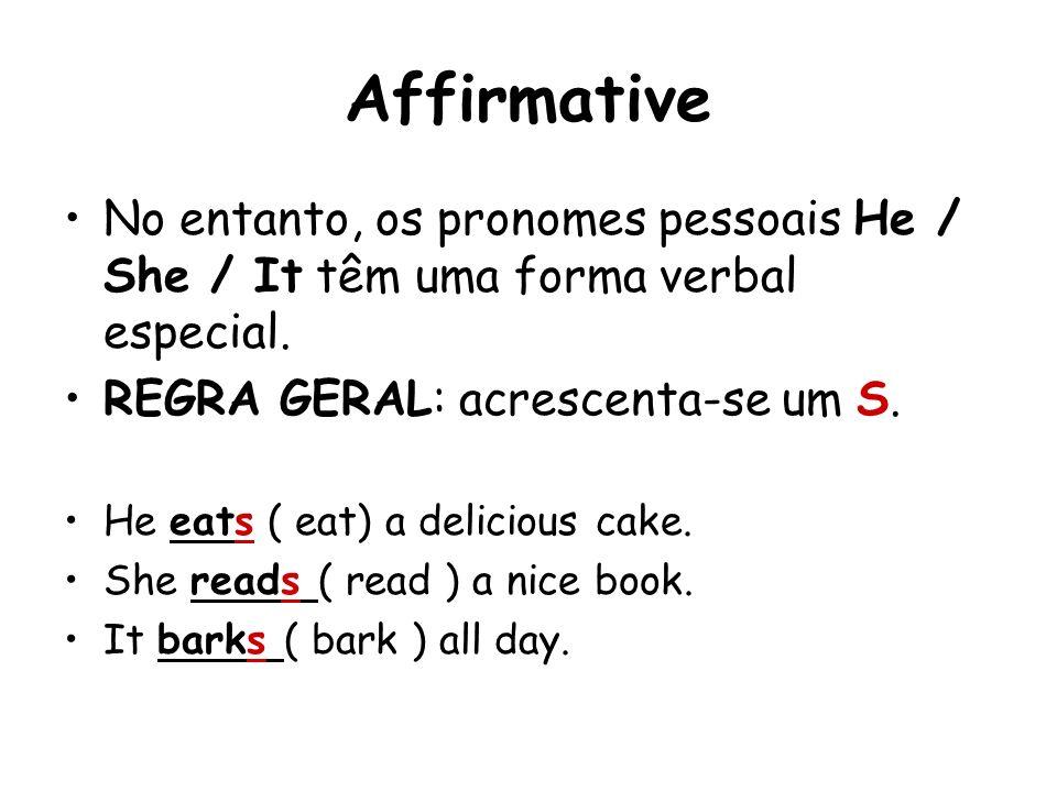Affirmative No entanto, os pronomes pessoais He / She / It têm uma forma verbal especial. REGRA GERAL: acrescenta-se um S. He eats ( eat) a delicious