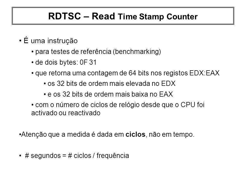 RDTSC – Read Time Stamp Counter É uma instrução para testes de referência (benchmarking) de dois bytes: 0F 31 que retorna uma contagem de 64 bits nos