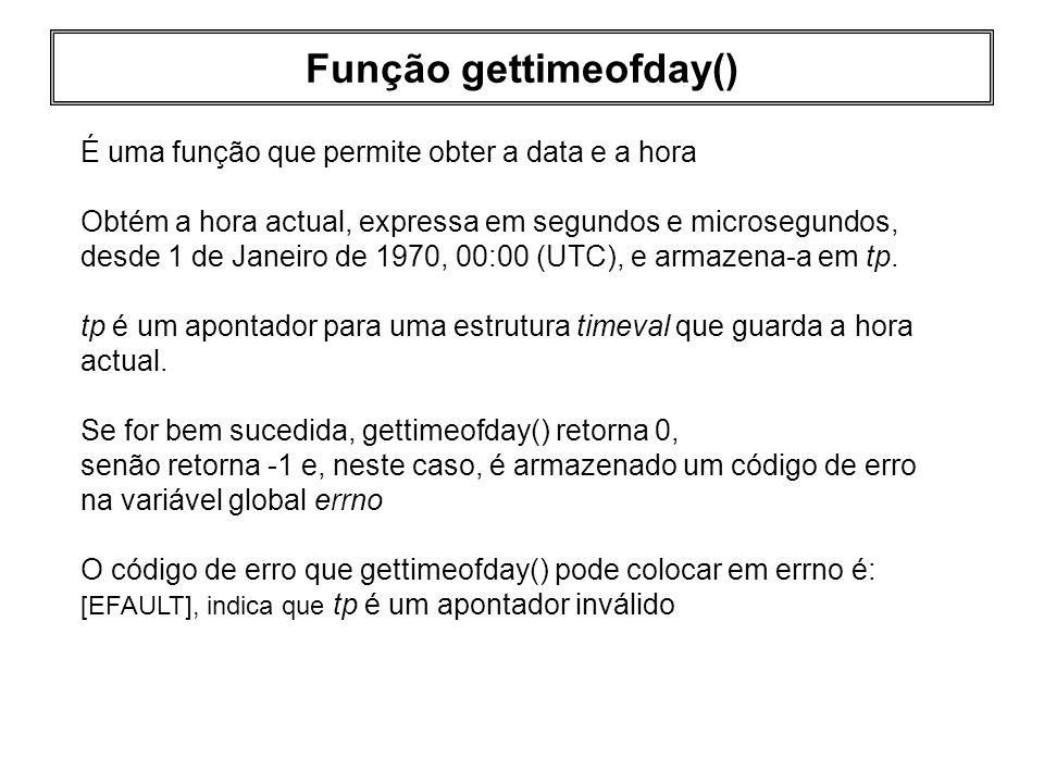 Função gettimeofday() É uma função que permite obter a data e a hora Obtém a hora actual, expressa em segundos e microsegundos, desde 1 de Janeiro de