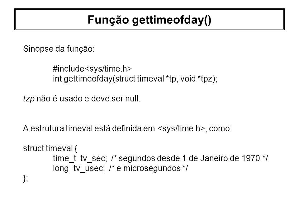 Função gettimeofday() Sinopse da função: #include int gettimeofday(struct timeval *tp, void *tpz); tzp não é usado e deve ser null. A estrutura timeva