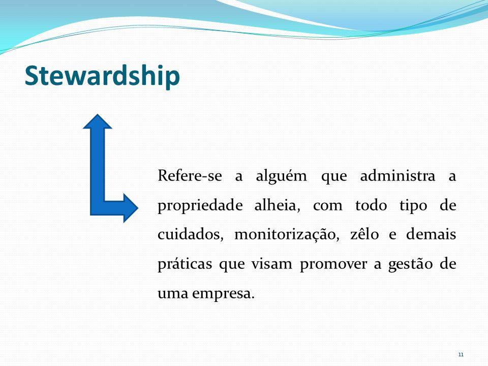 Stewardship Refere-se a alguém que administra a propriedade alheia, com todo tipo de cuidados, monitorização, zêlo e demais práticas que visam promove