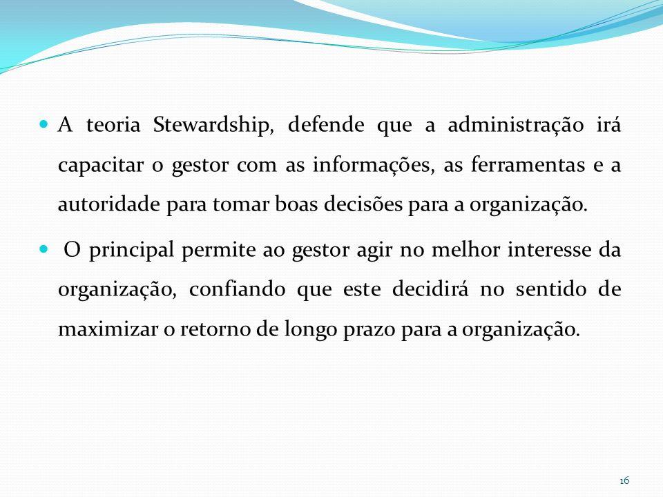 A teoria Stewardship, defende que a administração irá capacitar o gestor com as informações, as ferramentas e a autoridade para tomar boas decisões pa