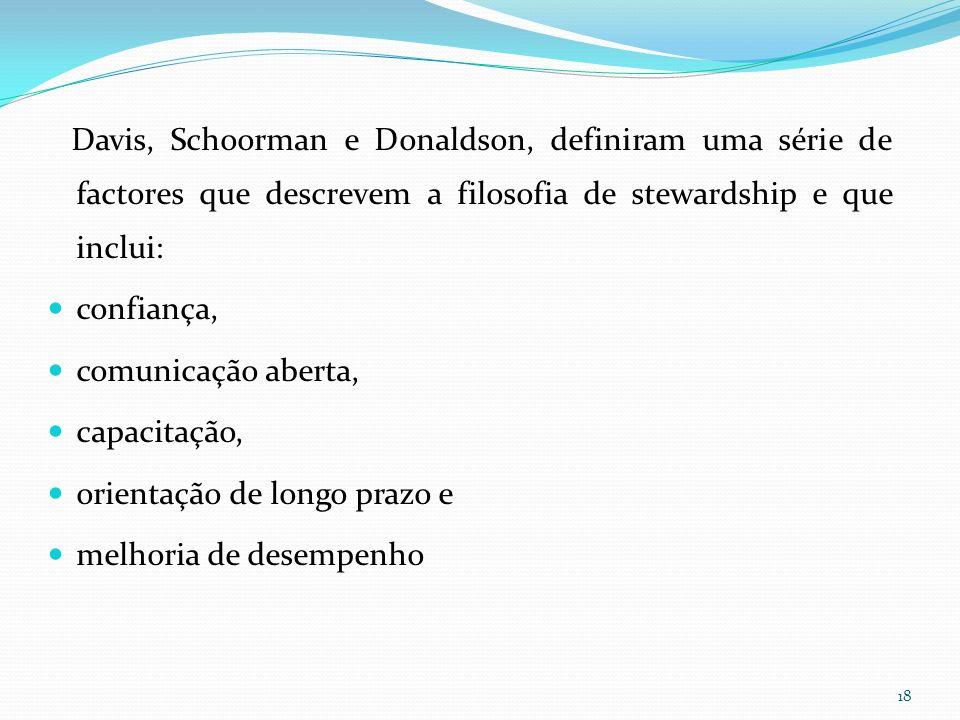 Davis, Schoorman e Donaldson, definiram uma série de factores que descrevem a filosofia de stewardship e que inclui: confiança, comunicação aberta, ca