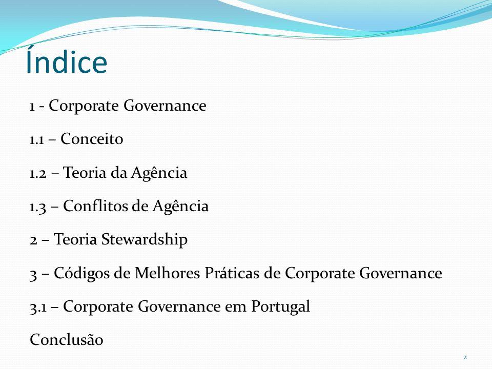 Índice 1 - Corporate Governance 1.1 – Conceito 1.2 – Teoria da Agência 1.3 – Conflitos de Agência 2 – Teoria Stewardship 3 – Códigos de Melhores Práti
