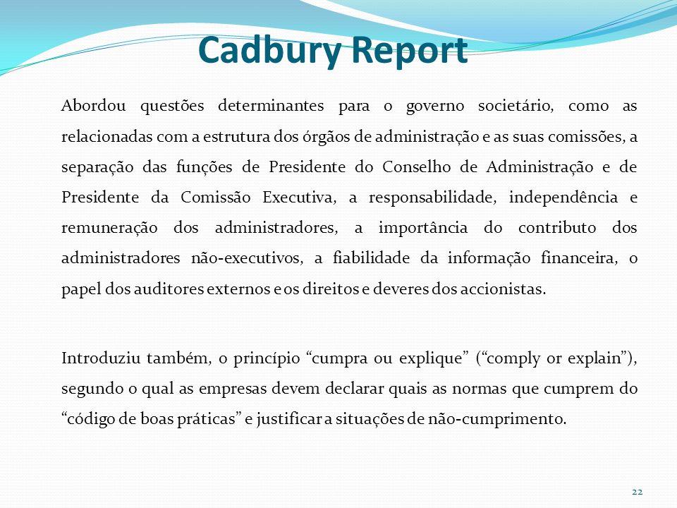Cadbury Report Abordou questões determinantes para o governo societário, como as relacionadas com a estrutura dos órgãos de administração e as suas co