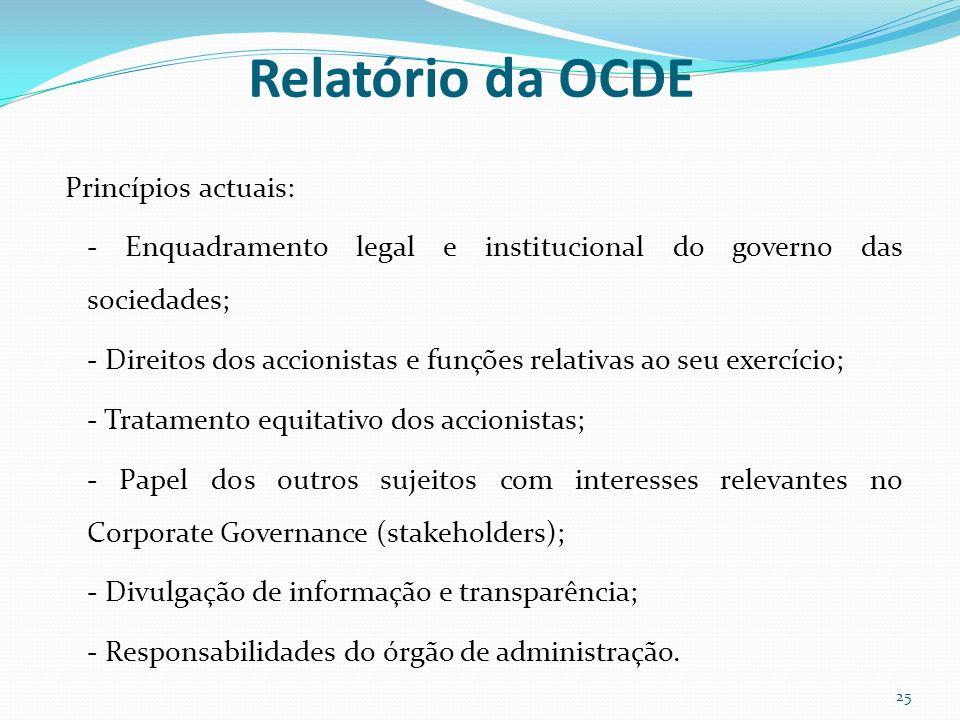 Relatório da OCDE Princípios actuais: - Enquadramento legal e institucional do governo das sociedades; - Direitos dos accionistas e funções relativas