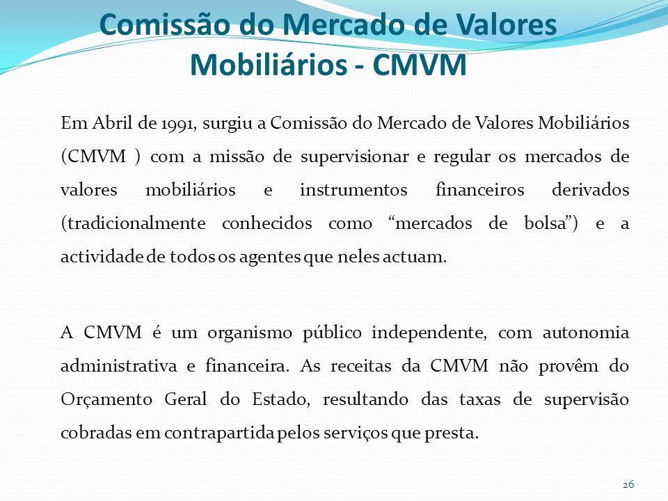 Comissão do Mercado de Valores Mobiliários - CMVM Em Abril de 1991, surgiu a Comissão do Mercado de Valores Mobiliários (CMVM ) com a missão de superv