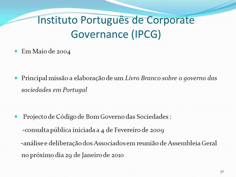 Instituto Português de Corporate Governance (IPCG) Em Maio de 2004 Principal missão a elaboração de um Livro Branco sobre o governo das sociedades em