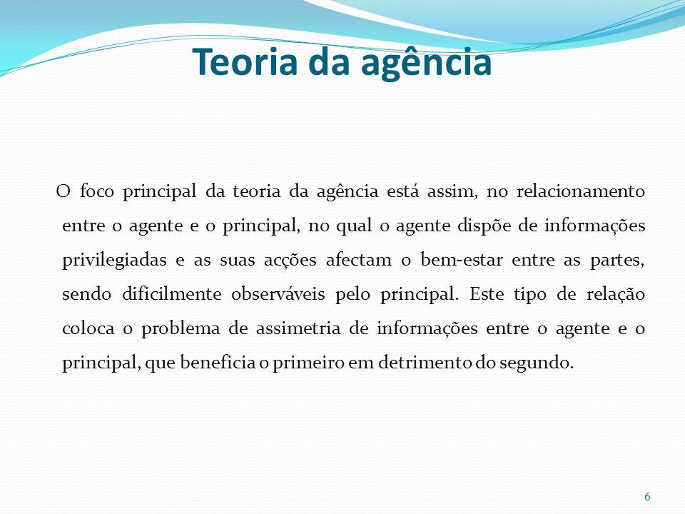 Teoria da agência O foco principal da teoria da agência está assim, no relacionamento entre o agente e o principal, no qual o agente dispõe de informa