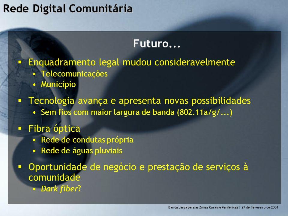 Rede Digital Comunitária Banda Larga para as Zonas Rurais e Perif é ricas | 27 de Fevereiro de 2004 Futuro...
