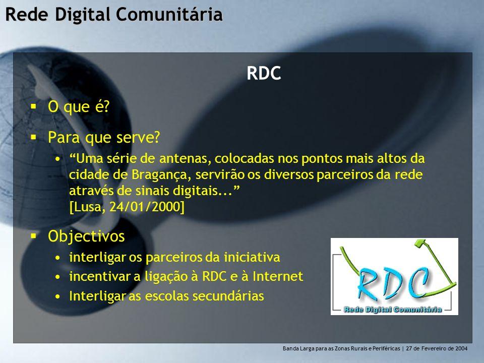 Rede Digital Comunitária Banda Larga para as Zonas Rurais e Perif é ricas | 27 de Fevereiro de 2004 RDC O que é.