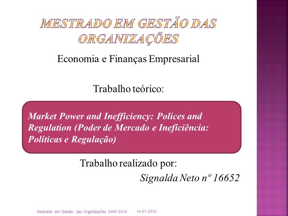 Economia e Finanças Empresarial Trabalho teórico: Trabalho realizado por: Signalda Neto nº 16652 Market Power and Inefficiency: Polices and Regulation