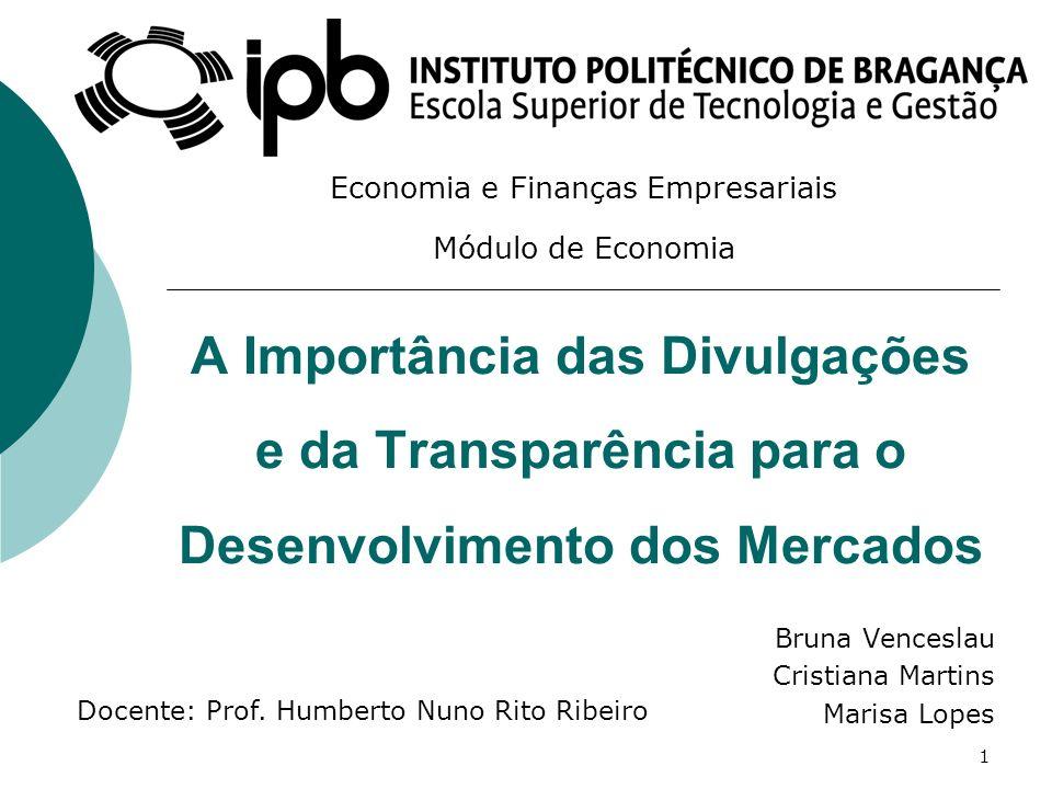 A Importância das Divulgações e da Transparência para o Desenvolvimento dos Mercados Bruna Venceslau Cristiana Martins Marisa Lopes Economia e Finança