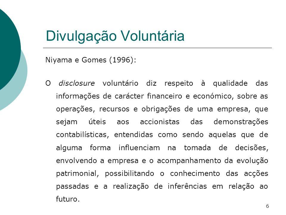 Divulgação Voluntária Niyama e Gomes (1996): O disclosure voluntário diz respeito à qualidade das informações de carácter financeiro e económico, sobr