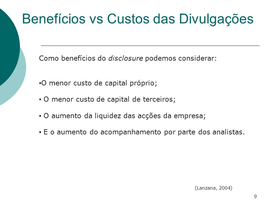 Benefícios vs Custos das Divulgações Como benefícios do disclosure podemos considerar: O menor custo de capital próprio; O menor custo de capital de t