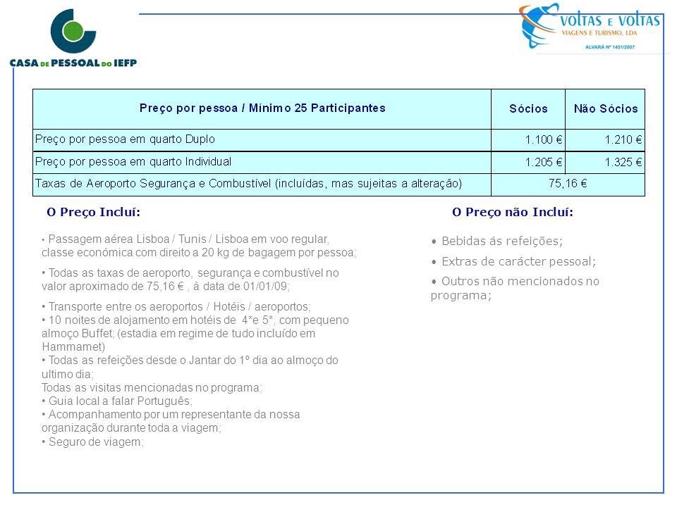 O Preço Incluí:O Preço não Incluí: Passagem aérea Lisboa / Tunis / Lisboa em voo regular, classe económica com direito a 20 kg de bagagem por pessoa;